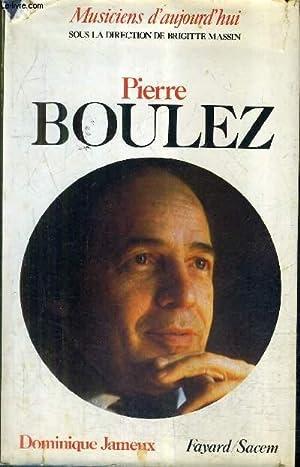 PIERRE BOULEZ / COLLECTION MUSICIENS D'AUJOURD'HUI.: JAMEUX DOMINIQUE
