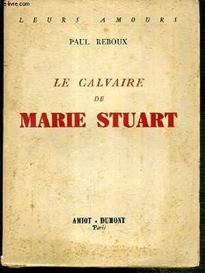 LE CALVAIRE DE MARIE STUART / LEURS AMOURS: REBOUX PAUL
