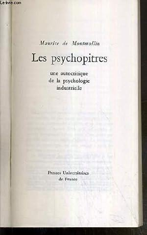 LES PSYCHOPITRES - UNE AUTOCRITIQUE DE LA PSYCHOLOGIE INDUSTRIELLE: MONTMOLLIN MAURICE DE