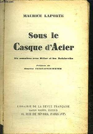 SOUS LE CASQUE D'ACIER - SIX SEMAINES AVEC HITLER ET LES BOLCHEVIKE: LAPORTE MAURICE