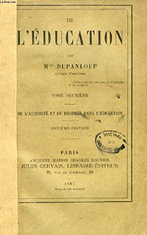 DE L'EDUCATION, TOME II, DE L'AUTORITE ET DU RESPECT DANS L'EDUCATION: DUPANLOUP Mgr, ...