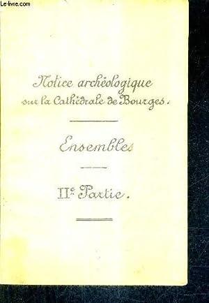 NOTICE ARCHEOLOGIQUE SUR LA CATHEDRALE DE BOURGES - ENSEMBLES - IIE PARTIE.: COLLECTIF