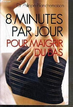 8 MINUTES PAR JOUR POUR MAIGRIR DU: BLANCHEMAISON PHILIPPE Dr