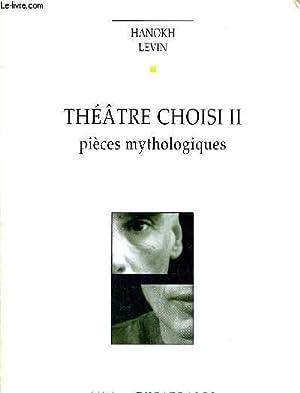 THEATRE CHOISI - VOLUME II - PIECES MYTHOLOGIQUES: LEVIN HANOKH
