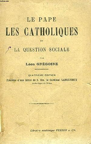 LE PAPE, LES CATHOLIQUES ET LA QUESTION SOCIALE: GREGOIRE LEON