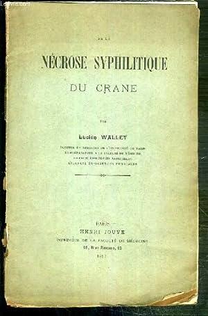 DE LA NECROSE SYPHILITIQUE DU CRANE - INTERVENTION CHIRURGICALE: WALLET LUCIEN
