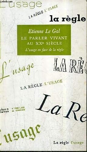 LE PARLER VIVANT AU XXE SIECLE - L'USAGE EN FACE DE LA REGLE.: LE GAL ETIENNE
