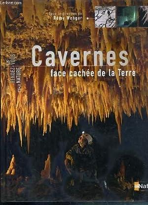 CAVERNES FACE CACHEE DE LA TERRE / LES RENDEZ-VOUS DE LA NATURE.: WENGER REMY - BLANT D. te M....