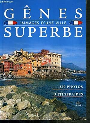 GENES SUPERBE - IMMAGES D'UNE VILLE - 250 PHOTOS - 9 ITINERAIRES.: COLLECTIF
