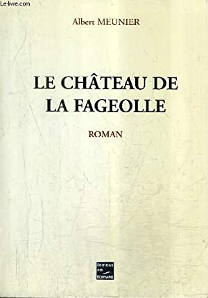 LE CHATEAU DE LA FAGEOLLE - ROMAN: MEUNIER ALBERT