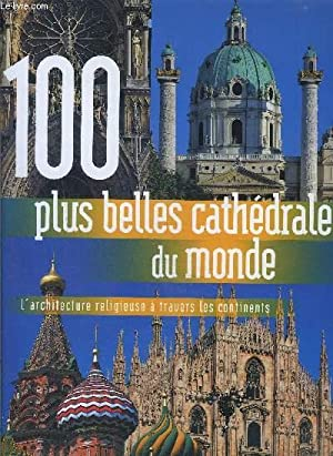 100 PLUS BELLES CATHEDRALES DU MONDE- L ARCHITECTURE RELIGIEUSE A TRAVERS LES CONTINENTS: COLLECTIF