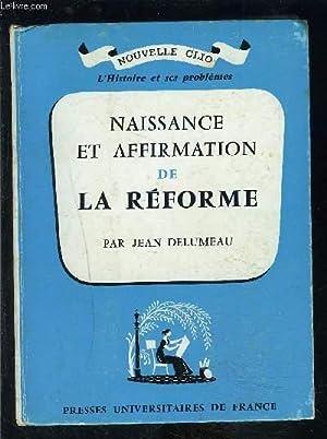 NAISSANCE ET AFFIRMATION DE LA REFORME: DELUMEAU JEAN