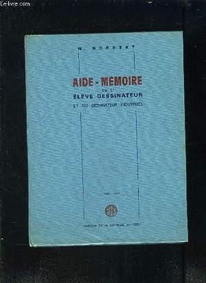 AIDE MEMOIRE DE L ELEVE DESSINATEUR ET DU DESSINATEUR INDUSTRIEL: NORBERT M.
