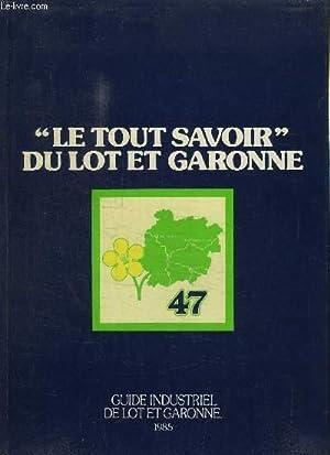 """GUIDE INDUSTRIEL """"LE TOUT SAVOIR"""" DU LOT ET GARONNE - 2è EDITION REVISEE 1985: ..."""