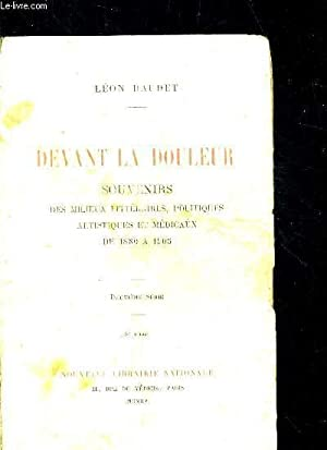DEVANT LA DOULEUR - SOUVENIRS DES MILIEUX LITTERAIRES POLITIQUES ARTISTIQUES ET MEDICAUX DE 1880 A ...