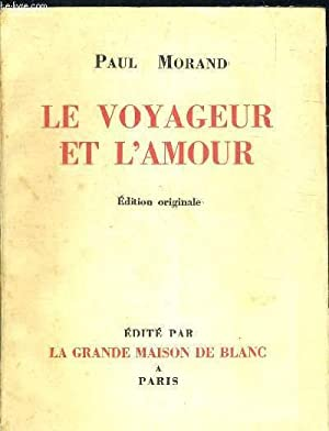 LE VOYAGEUR ET L AMOUR - EDITION ORIGINALE: MORAND PAUL