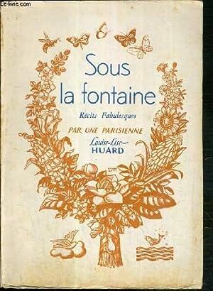 SOUS LA FONTAINE - NOUVEAU RECITS FABULESQUES - EXEMPLAIRE N° 47 / 1000 SUR PAPIER ...