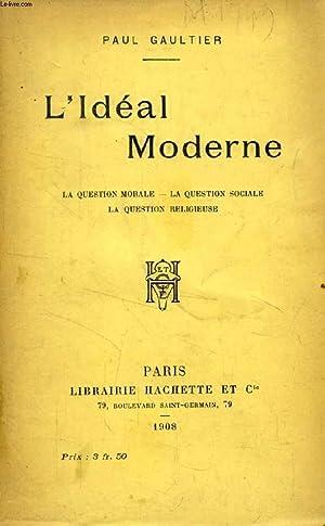 L'IDEAL MODERNE, La question morale, La question sociale, La question religieuse: GAULTIER PAUL