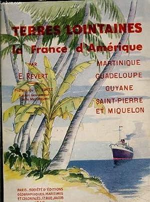 TERRES LOINTAINES- LA FRANCE D AMERIQUE- MARTINIQUE GUADELOUPE GUYANE SAINT PIERRE ET MIQUELON: ...