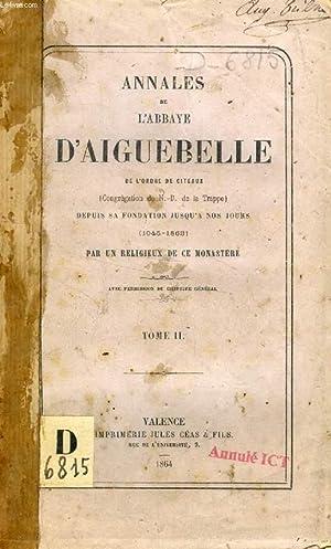 ANNALES DE L'ABBAYE D'AIGUEBELLE, TOME II, Depuis sa fondation jusqu'à nos ...