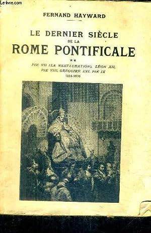 LE DERNIER SIECLE DE LA ROME PONTIFICALE - TOME 2 - PIE VII (LA RESTAURATION) LEON XII PIE VIII ...