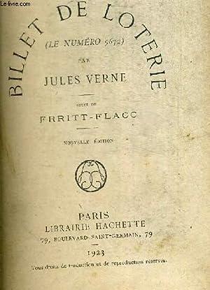 UN BILLET DE LOTERIE (LE NUMERO 9672) - SUIVI DE FRRITT FLACC - COLLECTION HETZEL: VERNE JULES