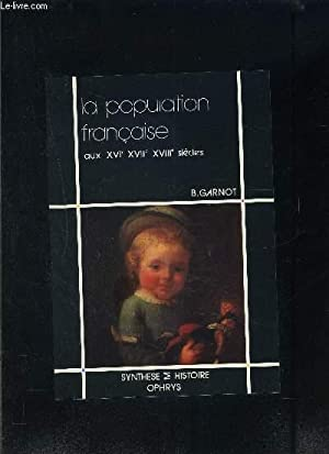 LA POPULATION FRANCAISE AUX XVIe- XVIIe- XVIIIe: GARNOT