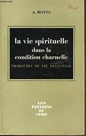 LA VIE SPIRITUELLE DANS LA CONDITION CHARNELLE - PROBLEMES DE VIE RELIGIEUSE.: MOTTE A.
