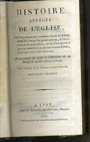 HISTOIRE ABREGEE DE L'EGLISE - OU L'ON EXPOSE SES COMBATS ET SES VICTOIRES DANS LES TEMPS ...