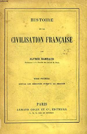 HISTOIRE DE LA CIVILISATION FRANCAISE, TOME I, DEPUIS LES ORIGINES JUSQU'A LA FRONDE: RAMBAUD ...