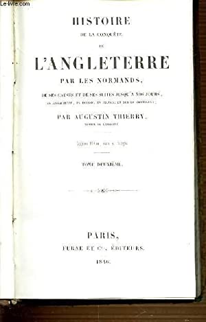 HISTOIRE DE LA CONQUETE DE L'ANGLETERRE PAR LES NORMANDS, DE SES CAUSES ET DE SES SUITES JUSQU&...