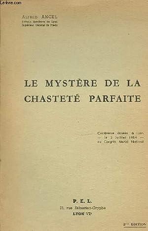 LE MYSTERE DE LA CHASTETE PARFAITE - CONFERENCE DONNEE A LYON (LE 2 JUILLET 1954) AU CONGRES MARIAL...