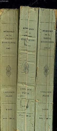 MEMOIRES DE LA REINE HORTENSE EN 3 VOLUMES. TOME 1. TOME 2. TOME 3 . AVEC NOTES DE JEAN HANOTEAU: ...