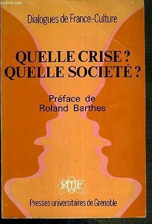 QUELLE CRISE? - QUELLE SOCIETE? - DIALOGUES DE FRANCE-CULTURE N°1.: COLLECTIF