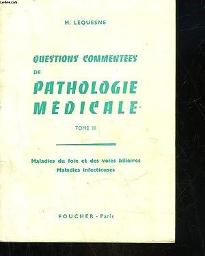 QUESTIONS COMMENTEES DE PATHOLOGIE MEDICAL - TOME 3 - MALADIES DU FOIE ET DES VOIES BILIAIRES, ...