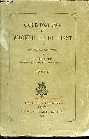 CORRESPONDANCE DE WAGNER ET DE LISZT - TOME 1 : 1841 A 1853 - TRADUCTION FRANCAISE PAR L.SCHMITT: ...