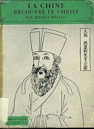 LA CHINE DECOUVRE LE CHRIST. BIBLIOTHEQUE ECCLESIA N° 36: MILLOT RENE-P.