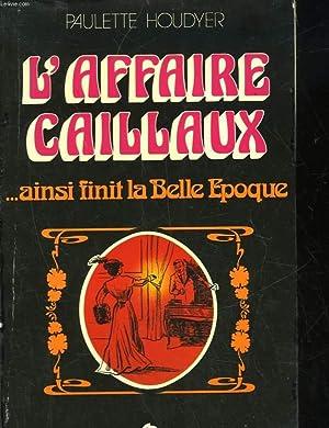 L'AFFAIRE CAILLAUX. AINSI FINI LA BELLE EPOQUE: HOUDYER PAULETTE