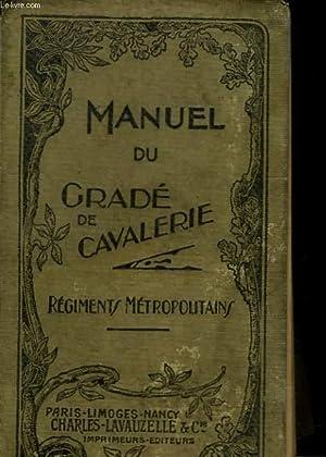 MANUEL DU GRADE DE CAVALERIE (REGIMENTS METROPOLITAINS) A L'USAGE DES SOUS-OFFICIERS, ...