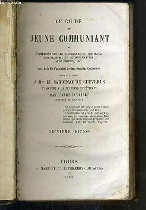 LE GUIDE DU JEUNE COMMUNIANT OU ENTRETIENS SUR LES SACREMENTS DE PENITENCE, D'EUCHARISTIE ET ...