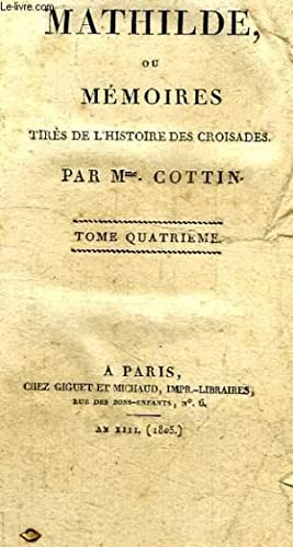 MATHILDE, OU MEMOIRES TIRES DE L'HISTOIRE DES CROISADES, TOME IV: COTTIN MADAME