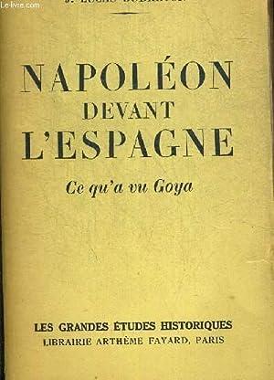 NAPOLEON DEVANT L ESPAGNE. CE QU A VU GOYA. COLLECTION LES GRANDES ETUDES HISTORIQUES: LUCAS ...