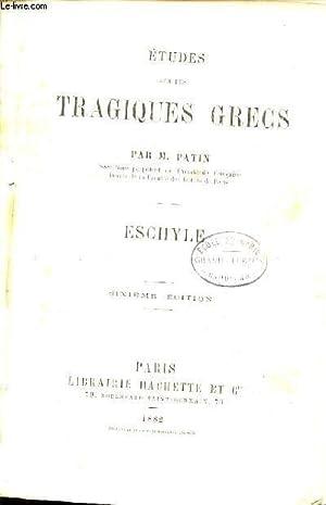 ETUDE SUR LES TRAGEDIES GRECS : ESCHYLE - SIXIEME EDITION.: PATIN M.