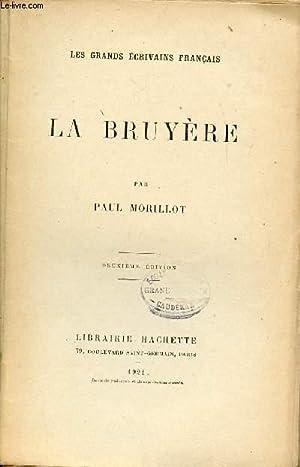 LA BRUYERE - LES GRANDS ECRIVAINS - DEUXIEME EDITION.: MORILLOT PAUL