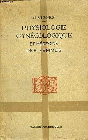 PHYSIOLOGIE GYNECOLOGIQUE ET MEDECINE DES FEMMES.: H.VIGNES