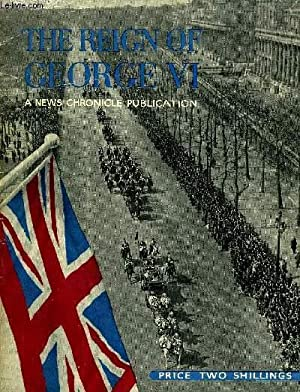 THE REIGN OF GEORGE VI A NEW CHRONICLE PUBLICATION.: COLLECTIF
