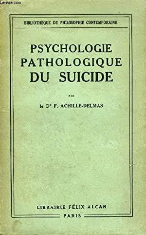 PSYCHOLOGIE PATHOLOGIQUE DU SUICIDE - COLLECTION BIBLIOTHEQUE: LE DR F.ACHILLE