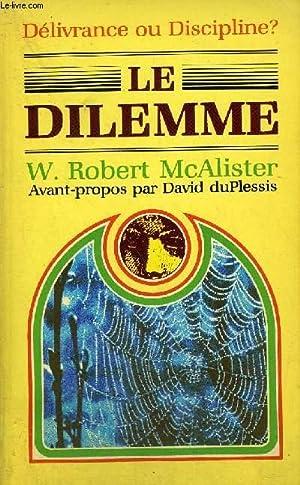 LE DILEMME : DELIVRANCE OU DISCIPLINE ?.: W.ROBERT MCALISTER