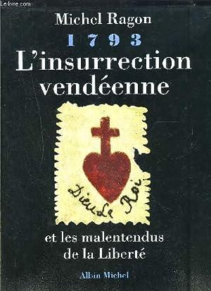 L INSURRECTION VENDEENNE- ET LES MALENTENDUS DE LA LIBERTE- 1793- ENVOI DE L AUTEUR: RAGON MICHEL