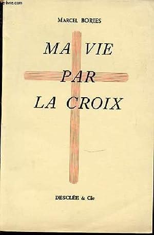 MA VIE PAR LA CROIX.: BORIES MARCEL
